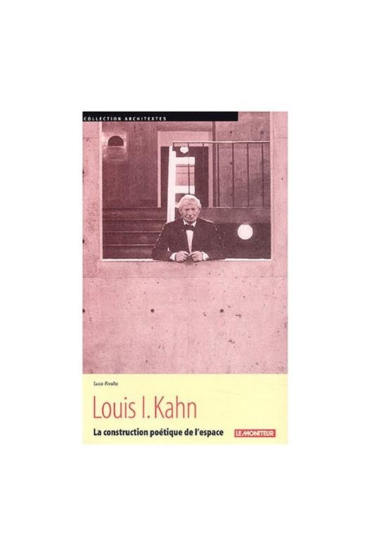 Louis I. Kahn - la construction poétique de l'espace