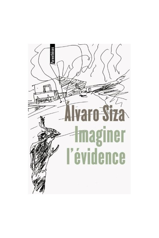 Imaginer l'évidence. Alvaro Siza