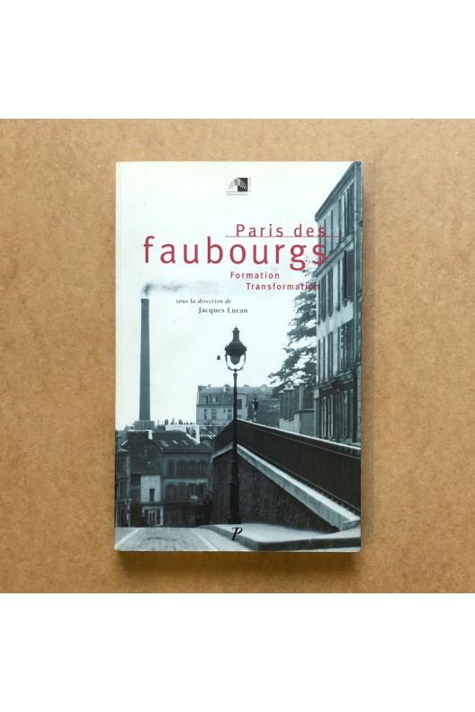 Paris des faubourgs - formation, transformation