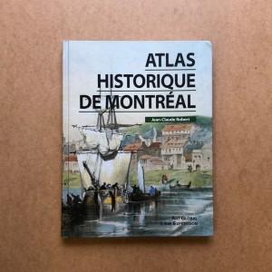 Atlas Historique de Montreal. JEAN CLAUDE ROBERT