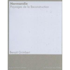Normandie - Paysages de la reconstruction / Benoit Grimbert