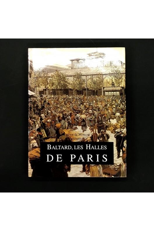 Baltard, les Halles de Paris - 1853-1973