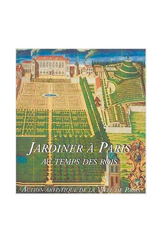 Jardiner à Paris - au temps des rois