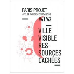 Paris Projet, N° 41/42 : Ville visible, ressources cachées