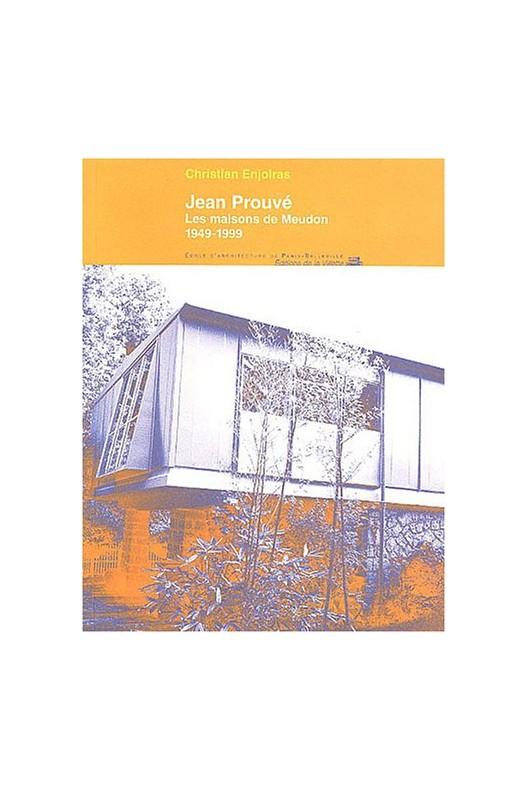 Jean Prouvé : Les Maisons de Meudon, 1949-1999