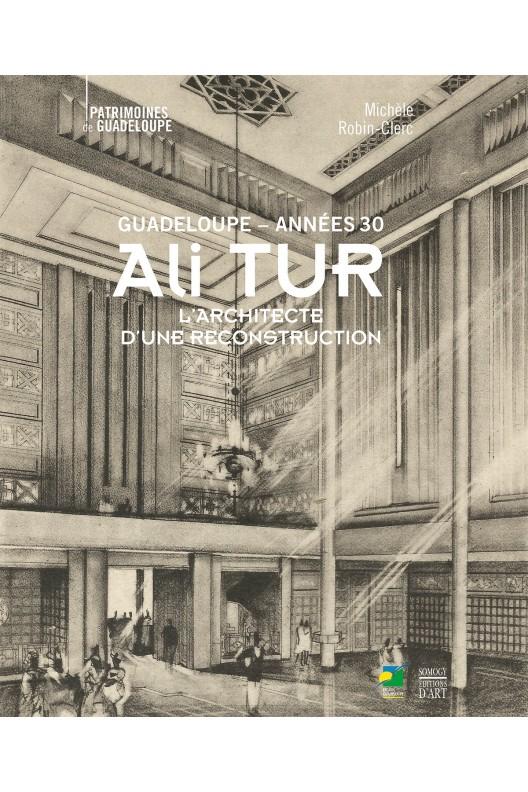 Ali Tur, Guadeloupe années 30 : L'architecte d'une reconstruction