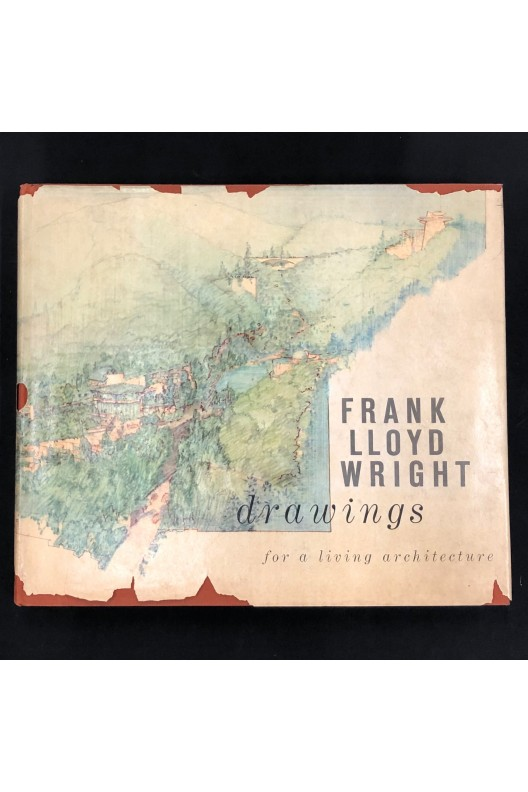 Frank lloyd Wright / drawings for a living architecture