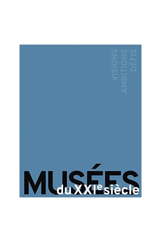 MUSÉES DU XXIe SIÈCLE - VISIONS, AMBITIONS, DÉFIS