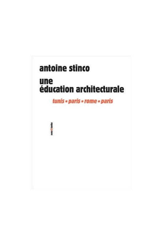 Antoine Stinco. Une éducation architecturale.