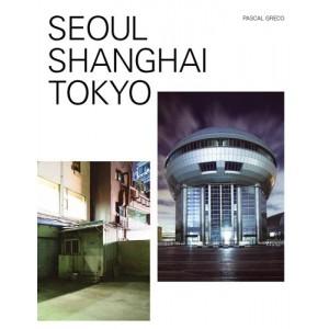 Seoul, Shanghai, Tokyo. Pascal Greco