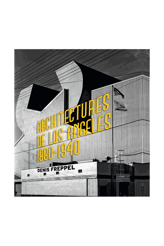 Architectures de Los Angeles 1880-1940. Denis Freppel