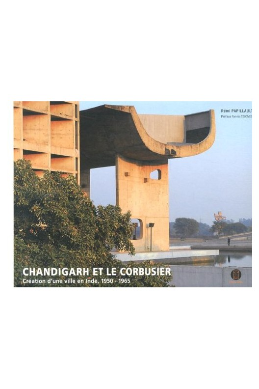 CHANDIGARH ET LE CORBUSIER