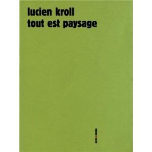 Tout est paysage. Lucien Kroll