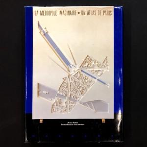 La métropole imaginaire / Un atlas de Paris