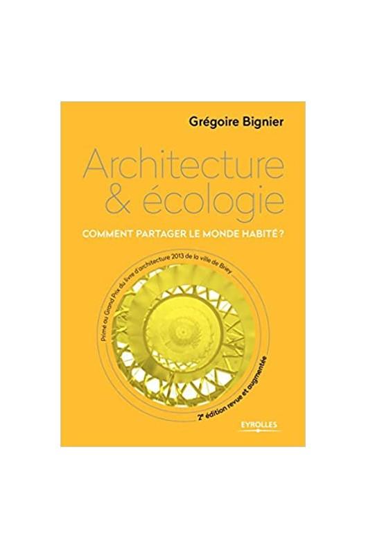 Architecture et écologie - Comment partager le monde habité ?