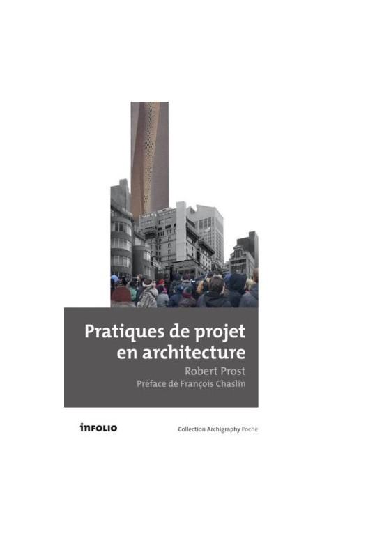 Pratiques de projet en architecture. Robert Prost