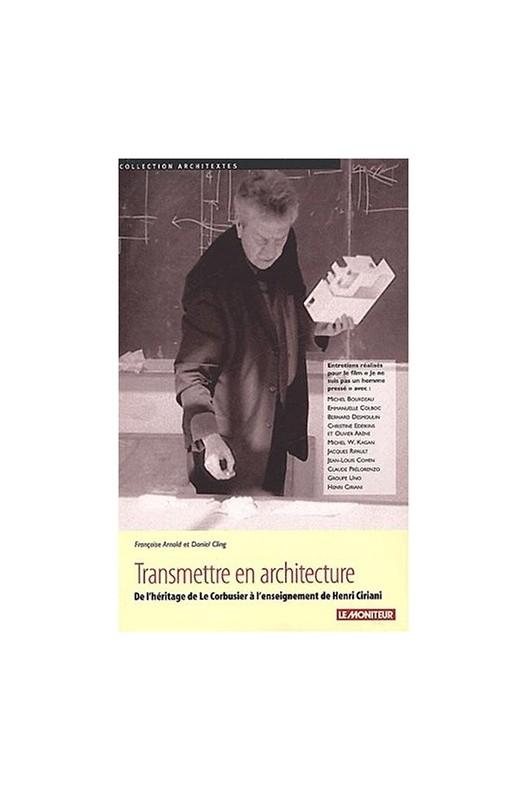 Transmettre en architecture - de l'héritage de Le Corbusier à l'enseignement de Henri Ciriani