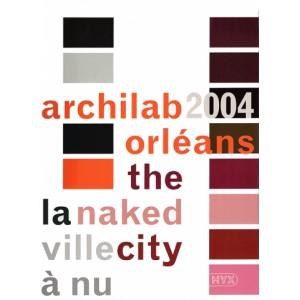 Archilab 2004 Orléans : la ville à nu / The naked city