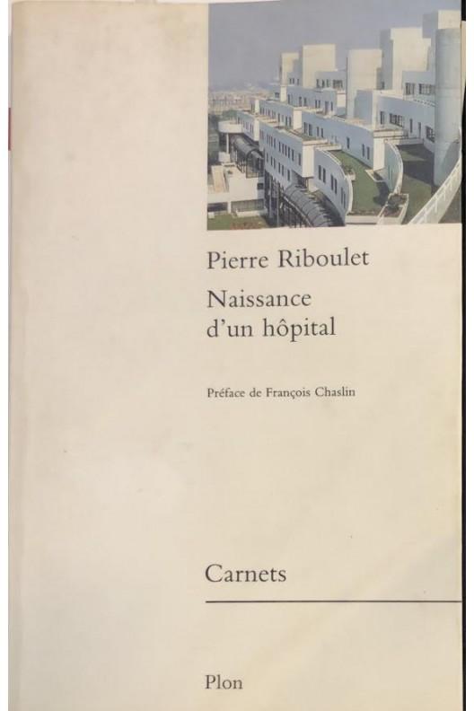 Pierre Riboulet / naissance d'un hôpital