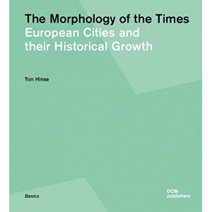 The Morphology of the Times - European Cities and Their Historical Growth