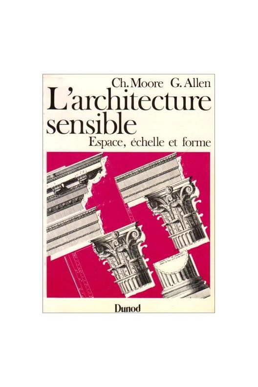 L'architecture sensible . Ch. Moore & G. Allen