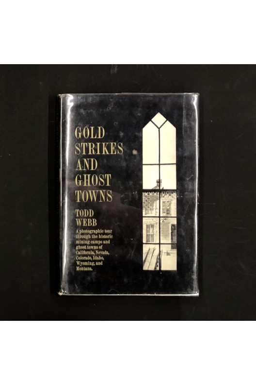 Gold strikes and ghost towns / Todd Webb