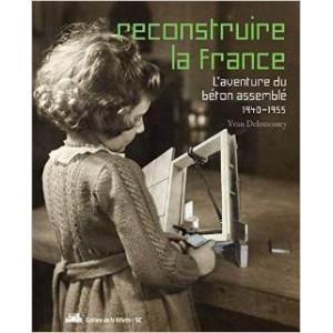Reconstruire la France, L'aventure du béton assemblé, 1940-1955