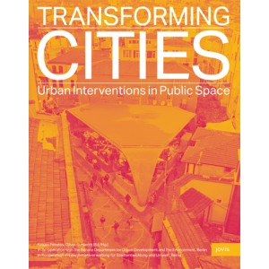 Transforming Cities - Urban Interventions in Public Space