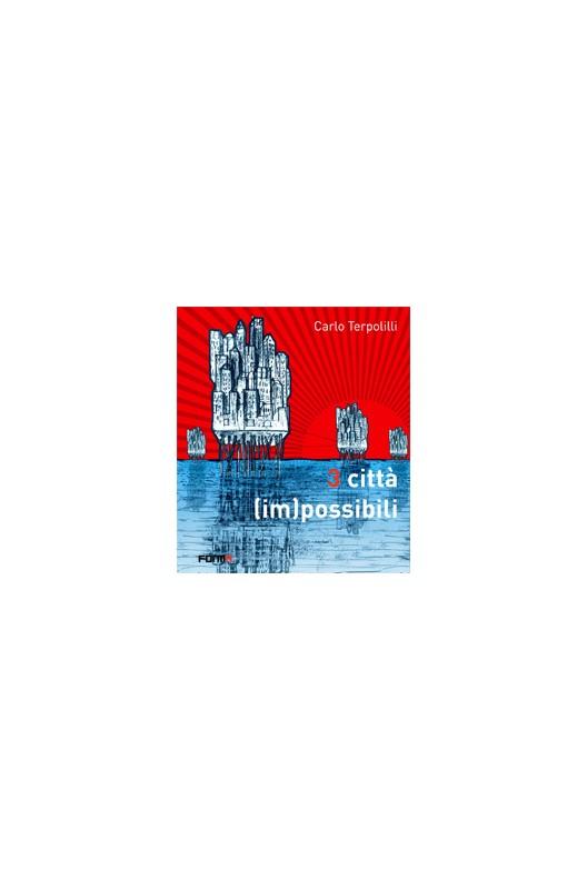 3 città (im)possibili. Carlo Terpolilli