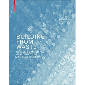 Building from Waste - Recovered Materials in Architecture and Construction