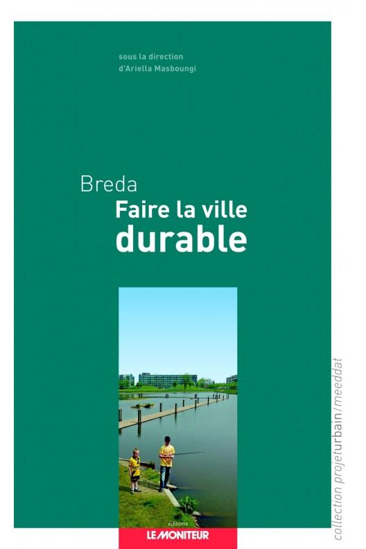 Breda - Faire la ville durable. Ariela Masboungi.