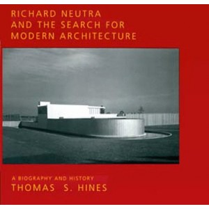 Richard Neutra and the Search for Modern Architecture - A Biography and History