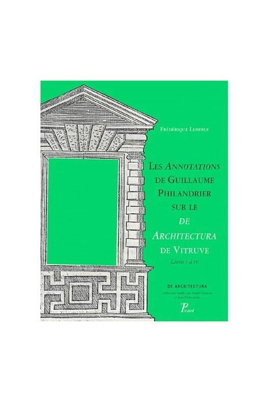 """Les annotations de Guillaume Philandrier sur le """"De architectura de vitruve"""", livres I à IV"""