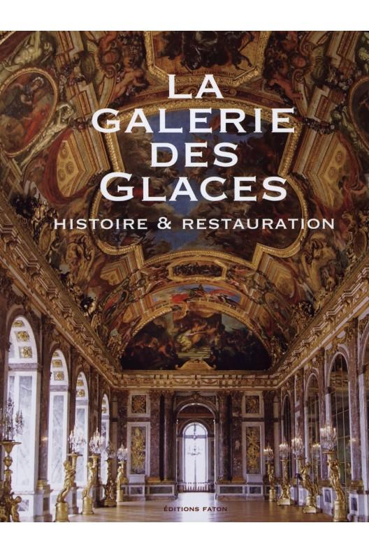 La Galerie des Glaces / Histoire et restauration