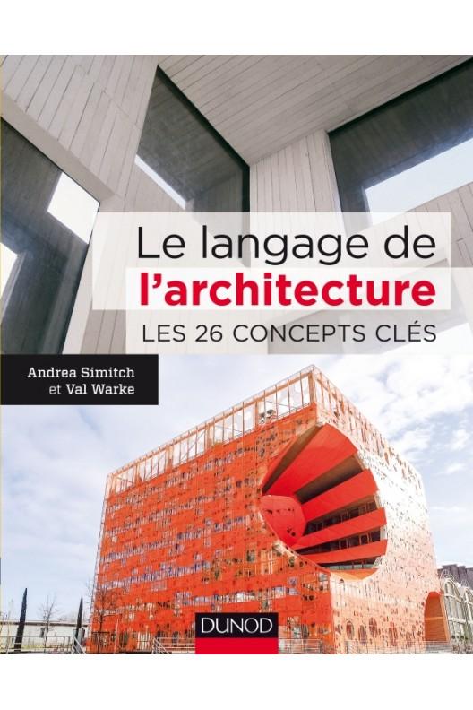 Le langage de l'architecture Les 26 concepts clés
