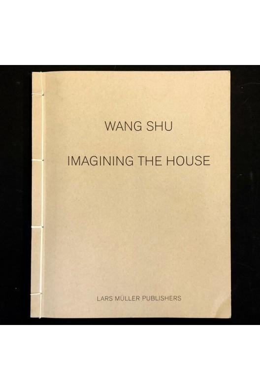 Wang Shu / Imagining the House