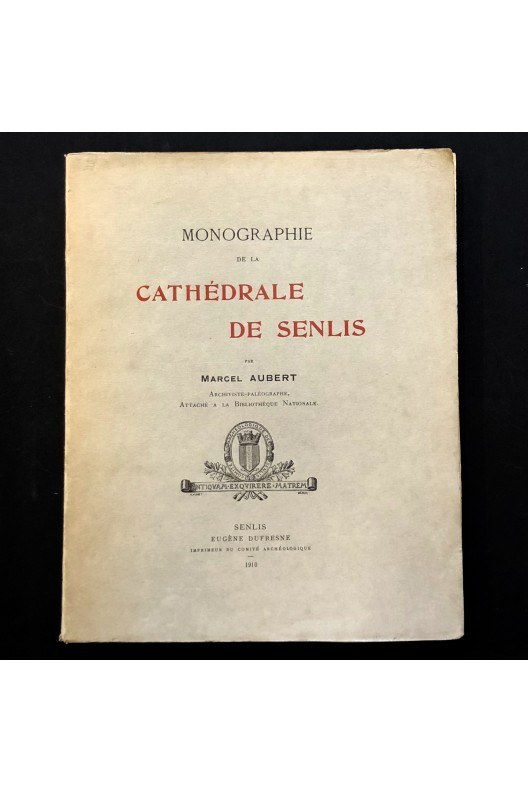 La cathédrale de Senlis / Marcel Aubert