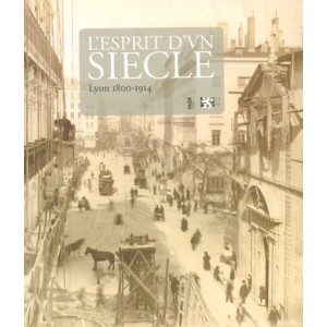 L'esprit d'un siècle : Lyon 1800-1914