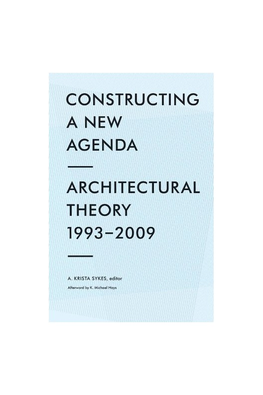 Constructing a New Agenda - Architectural Theory 1993-2009