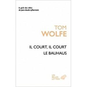 Il court il court le Bauhaus: Essai sur la colonisation de l'architecture. Tom Wolfe
