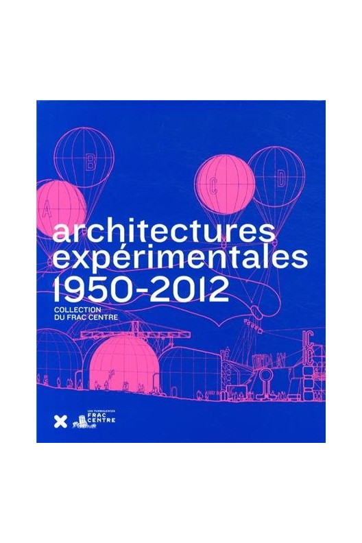 Architectures expérimentales (1950-2012) - Collection du FRAC Centre