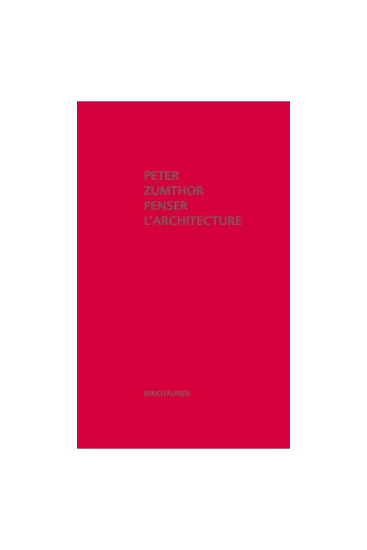 PETER ZUMTHOR PENSER L'ARCHITECTURE (3E EDITION) /FRANCAIS