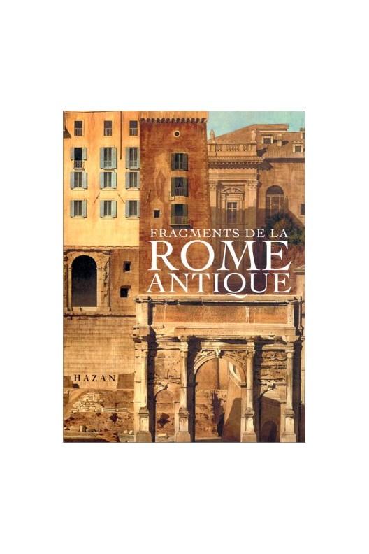 Fragments de la Rome antique dans les dessins des architectes français vainqueurs du Prix de Rome, 1786-1924
