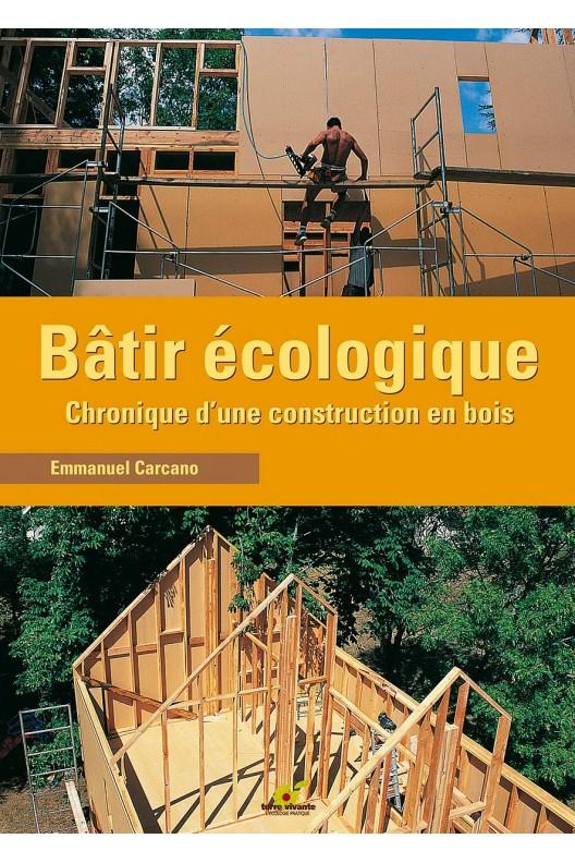 Bâtir écologique - chronique d'une construction en bois