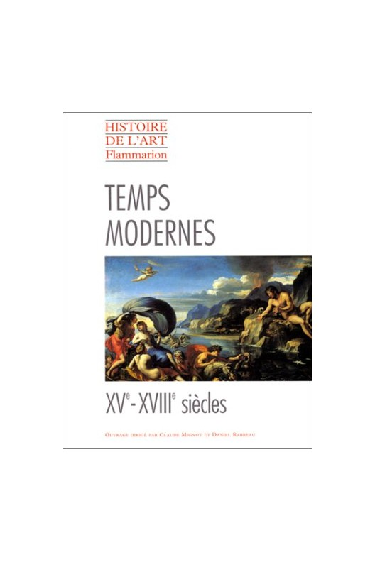 Histoire de l'art Flammarion - Temps modernes, XVe-XVIIIe siècles