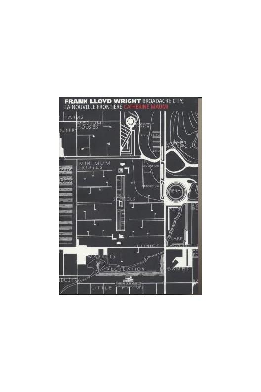 FRANK LLOYD WRIGHT - BROADACRE CITY, LA NOUVELLE FRONTIÈRE