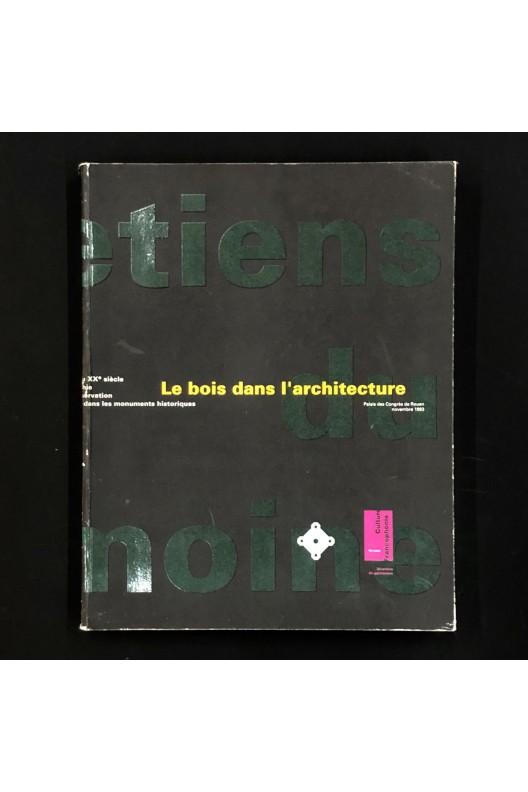 Le bois dans l'architecture / Entretiens du patrimoine