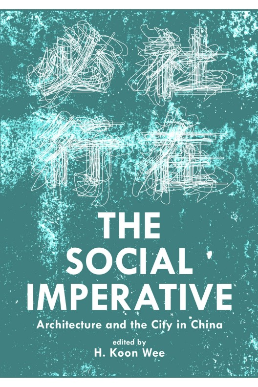 The Social Imperative - Architecture and the City in China