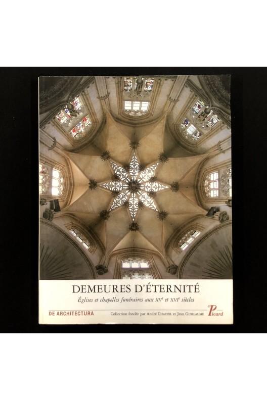Demeures d'éternité - églises et chapelles funéraires aux XVe et XVIe siècles