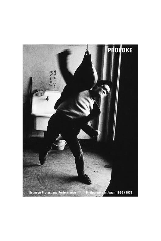 Provoke : Between Protest and Performance - Photography in Japan 1960-1975